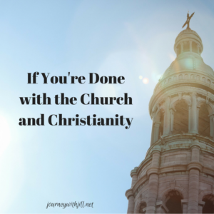 if-youre-done-with-the-church-and-christianity