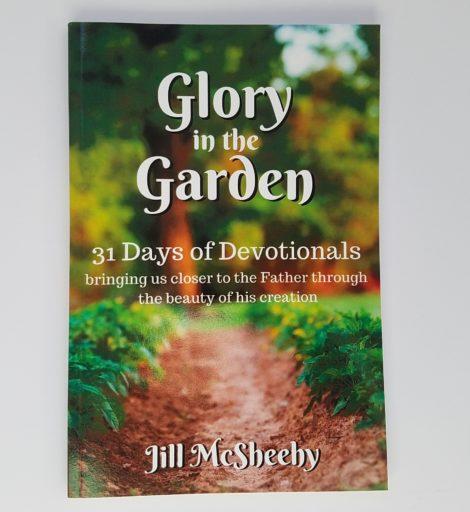 Glory in the Garden by Jill McSheehy