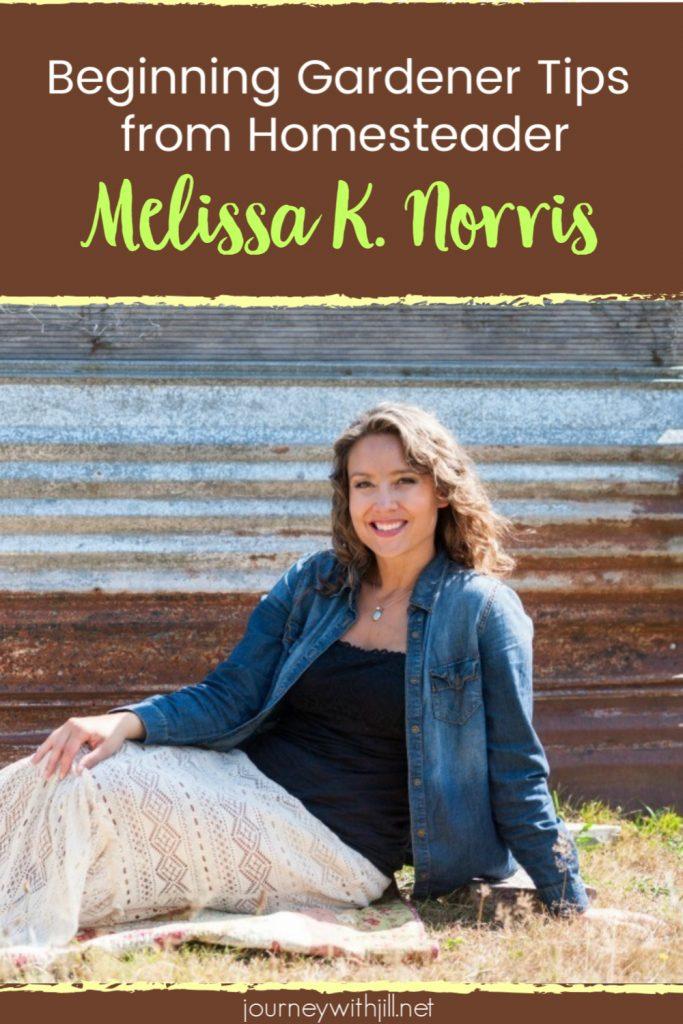Beginning Gardener Tips from Homesteader Melissa K Norris